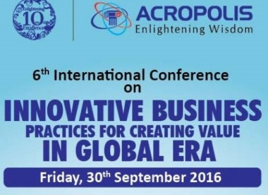 "SIXTH INTERNATIONAL CONFERENCE On ""INNOVATIVE BUSINESS PRACTICES FOR CREATING VALUE IN GLOBAL ERA"" on 30 September 2016"